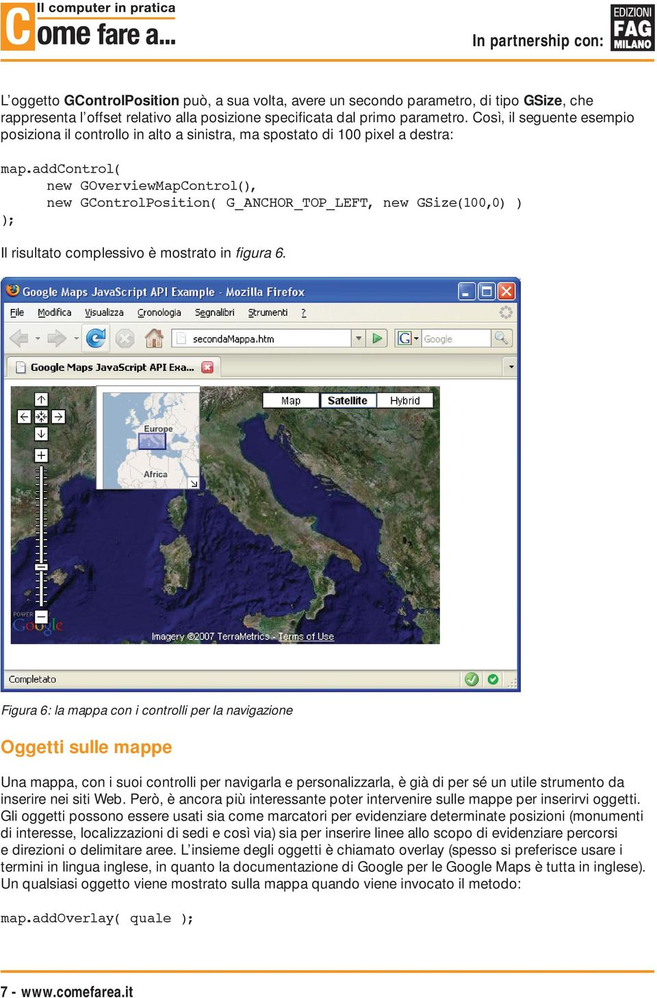 addcontrol( new GOverviewMapControl(), new GControlPosition( G_ANCHOR_TOP_LEFT, new GSize(100,0) ) Il risultato complessivo è mostrato in figura 6.