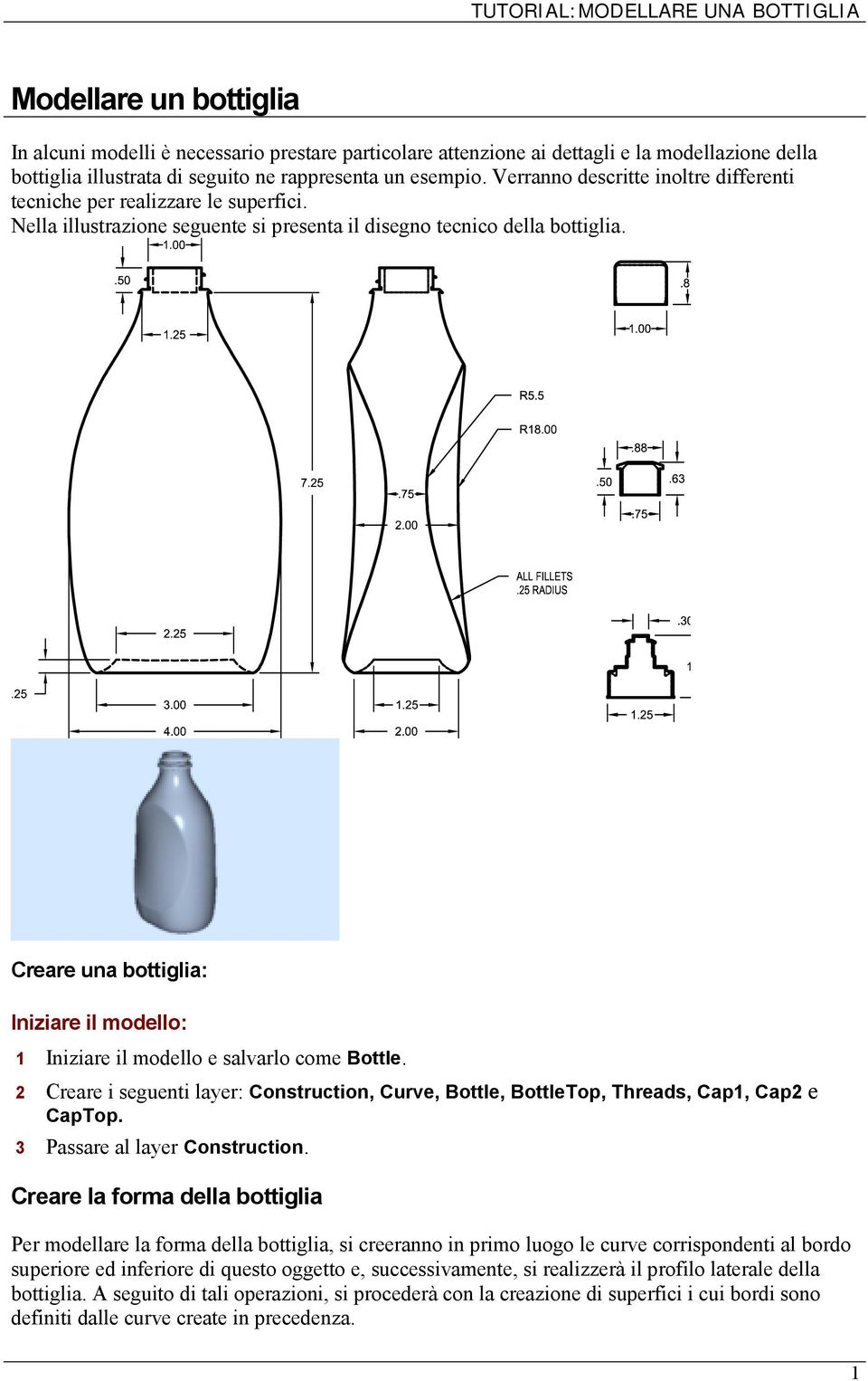 Creare una bottiglia: Iniziare il modello: 1 Iniziare il modello e salvarlo come Bottle. 2 Creare i seguenti layer: Construction, Curve, Bottle, BottleTop, Threads, Cap1, Cap2 e CapTop.