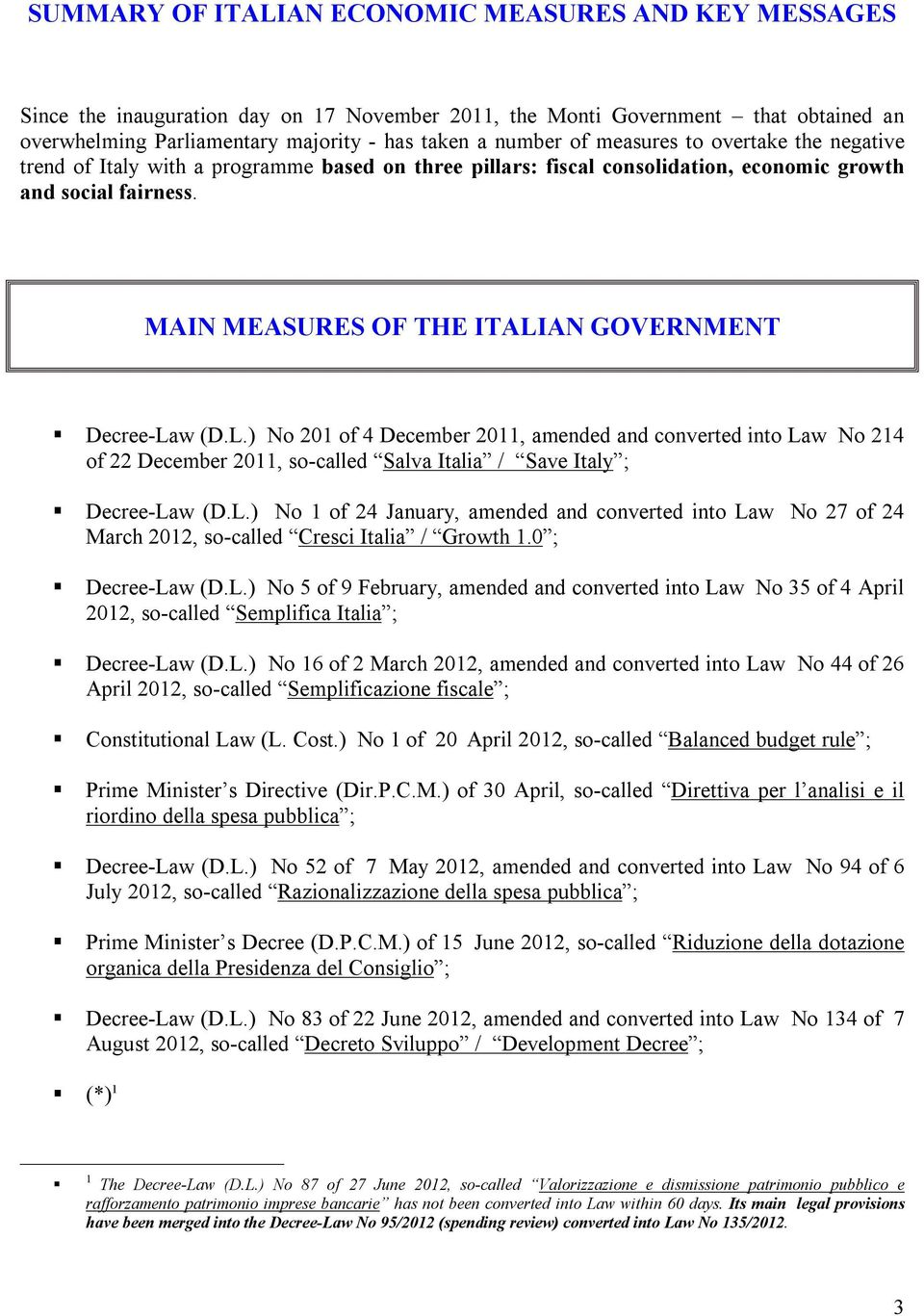MAIN MEASURES OF THE ITALIAN GOVERNMENT Decree-Law (D.L.) No 201 of 4 December 2011, amended and converted into Law No 214 of 22 December 2011, so-called Salva Italia / Save Italy ; Decree-Law (D.L.) No 1 of 24 January, amended and converted into Law No 27 of 24 March 2012, so-called Cresci Italia / Growth 1.