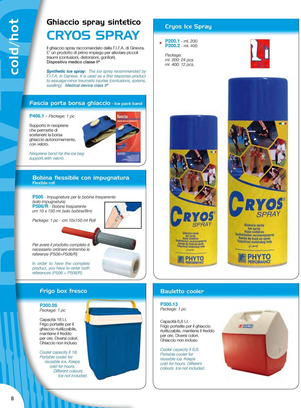 Mdical dvic class IIª Cryos Ic Spray P200.1 - ml. 200 P200.2 - ml. 400 Packag: ml. 200: 24 pcs. ml. 400: 12 pcs. Fascia porta borsa ghiaccio - Ic pack band P406.