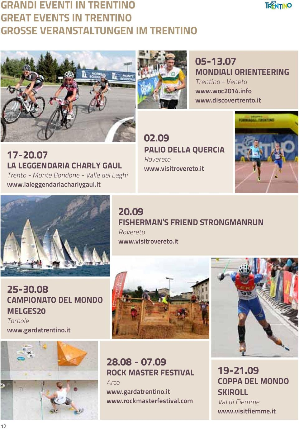 09 PALIO DELLA QUERCIA Rovereto www.visitrovereto.it 20.09 FISHERMAN S FRIEND STRONGMANRUN Rovereto www.visitrovereto.it 25-30.