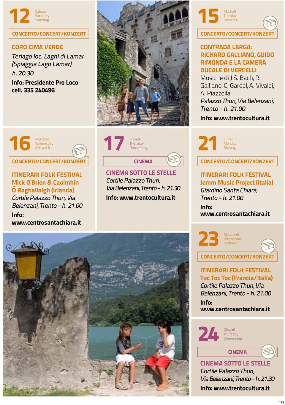 it 17 Giovedì Thursday Donnerstag CINEMA CINEMA SOTTO LE STELLE Cortile Palazzo Thun, Via Belenzani, Trento - h. 21.30 Info: www.trentocultura.