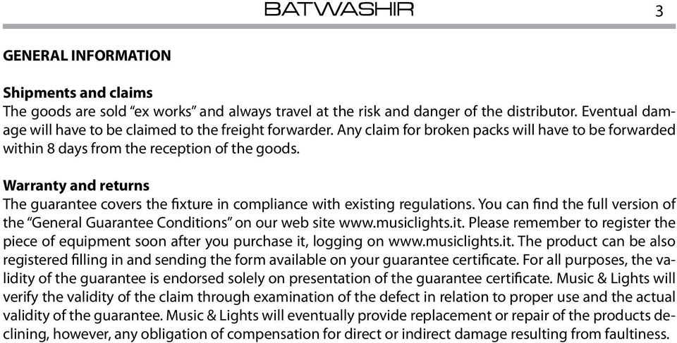 Warranty and returns The guarantee covers the fixture in compliance with existing regulations. You can find the full version of the General Guarantee Conditions on our web site www.musiclights.it. Please remember to register the piece of equipment soon after you purchase it, logging on www.