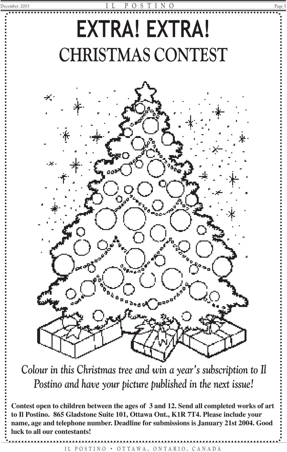 CHRISTMAS CONTEST Colour in this Christmas tree and win a year s subscription to Il Postino and have your picture