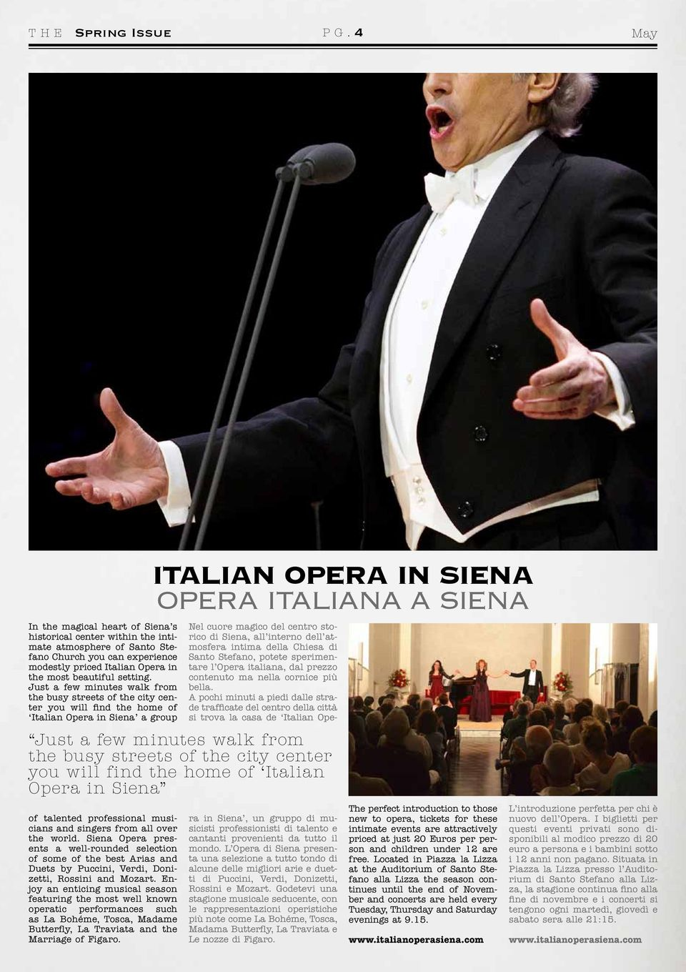Just a few minutes walk from the busy streets of the city center you will find the home of Italian Opera in Siena a group of talented professional musicians and singers from all over the world.