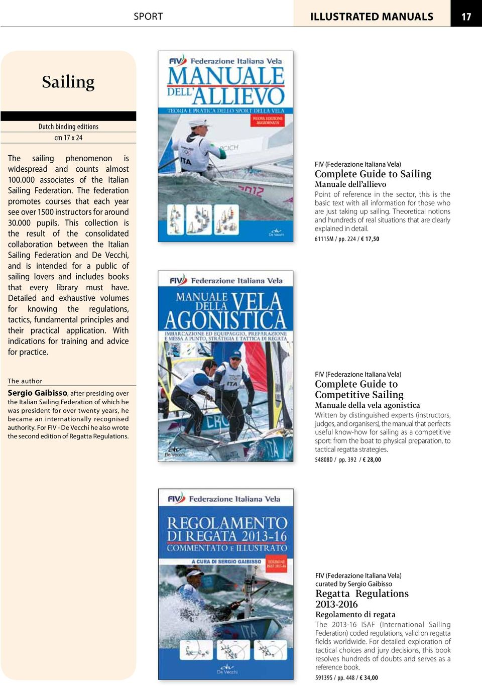 This collection is the result of the consolidated collaboration between the Italian Sailing Federation and De Vecchi, and is intended for a public of sailing lovers and includes books that every