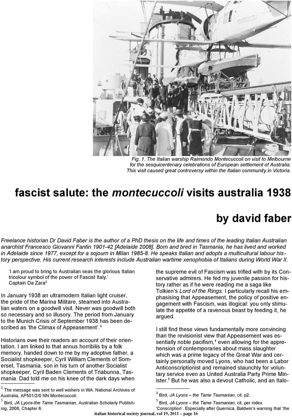 fascist salute: the montecuccoli visits australia 1938 by david faber Freelance historian Dr David Faber is the author of a PhD thesis on the life and times of the leading Italian Australian
