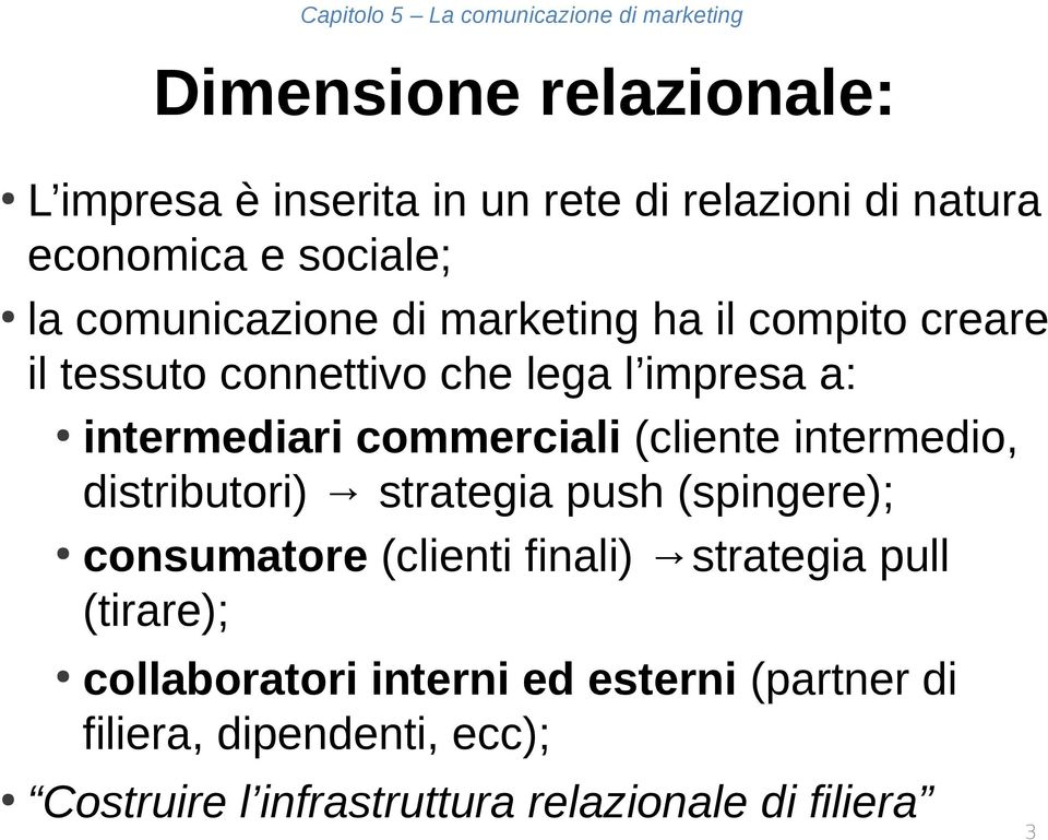 commerciali (cliente intermedio, distributori) strategia push (spingere); consumatore (clienti finali) strategia