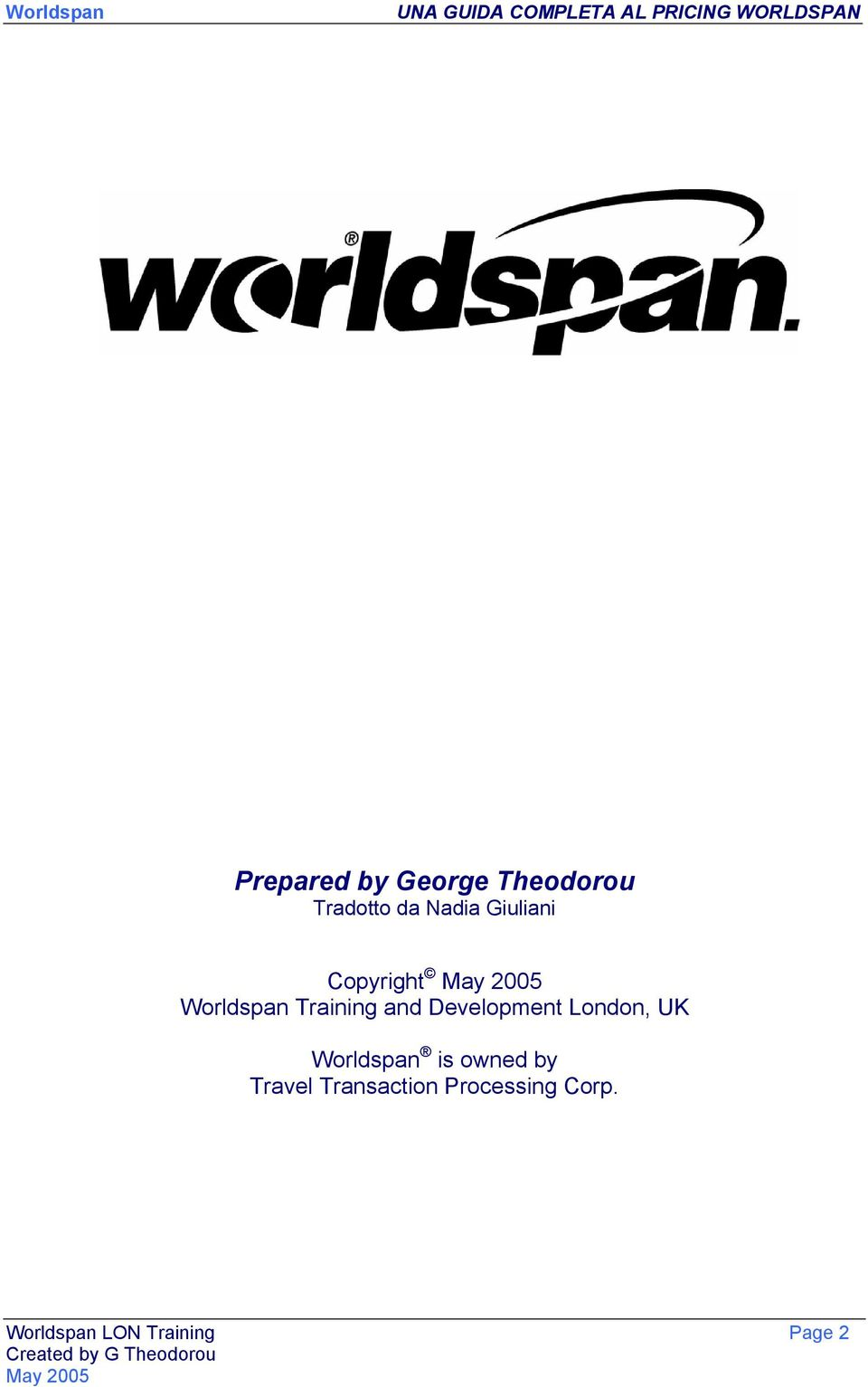 Development London, UK Worldspan is owned by