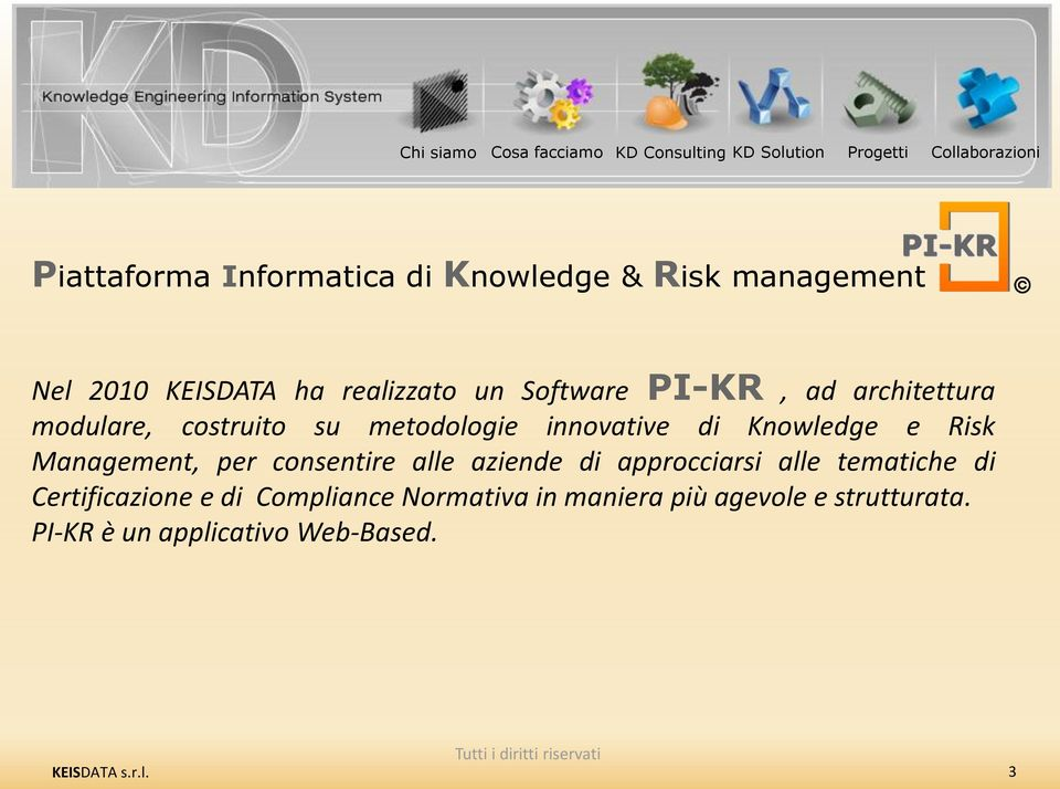 metodologie innovative di Knowledge e Risk Management, per consentire alle aziende di approcciarsi alle