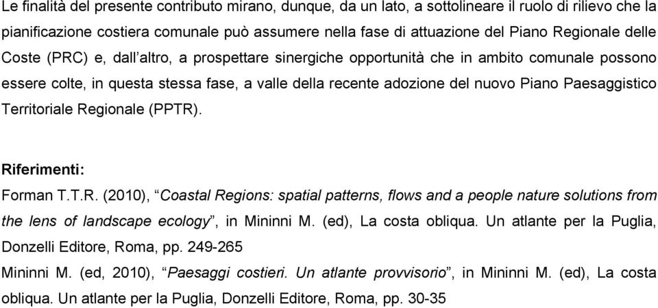 Territoriale Regionale (PPTR). Riferimenti: Forman T.T.R. (2010), Coastal Regions: spatial patterns, flows and a people nature solutions from the lens of landscape ecology, in Mininni M.