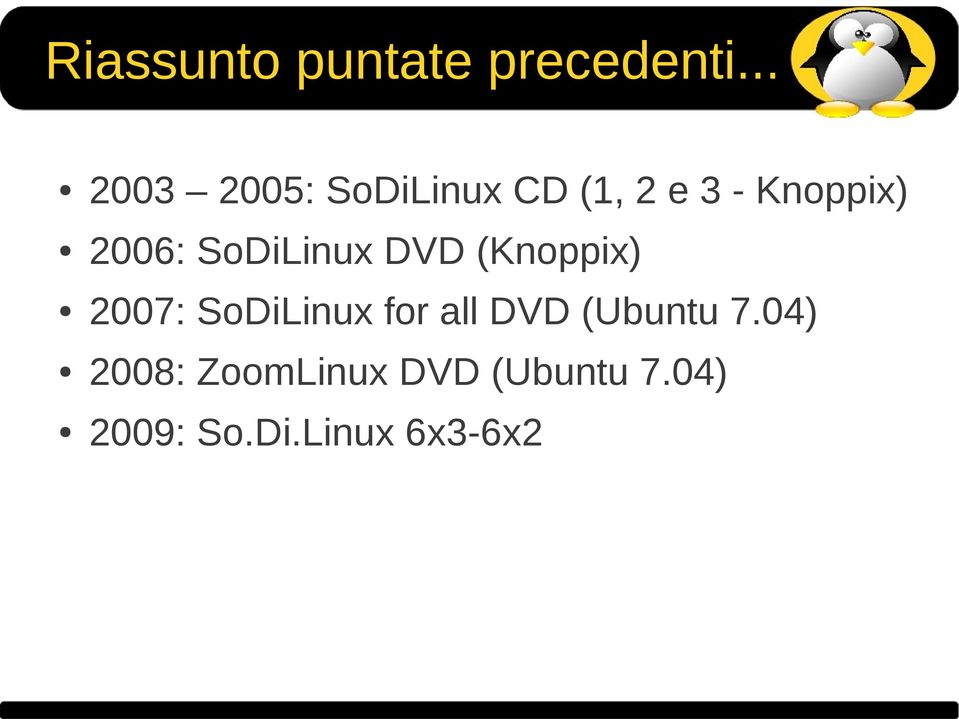 2006: SoDiLinux DVD (Knoppix) 2007: SoDiLinux for