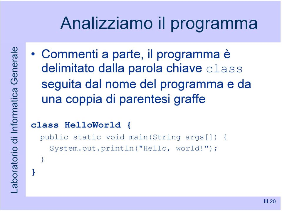 programma e da una coppia di parentesi graffe class HelloWorld {