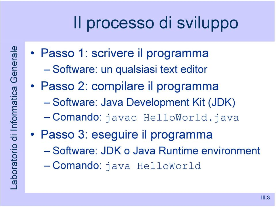 Development Kit (JDK) Comando: javac HelloWorld.