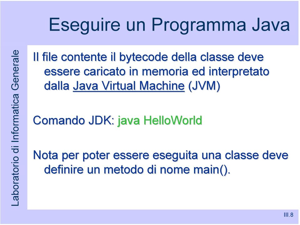 Virtual Machine (JVM) Comando JDK: java HelloWorld Nota per poter