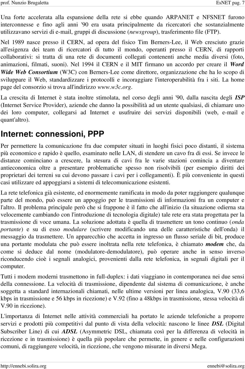 servizi di e mail, gruppi di discussione (newsgroup), trasferimento file (FTP).