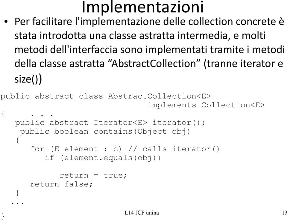 public abstract class AbstractCollection<E> implements Collection<E> {.