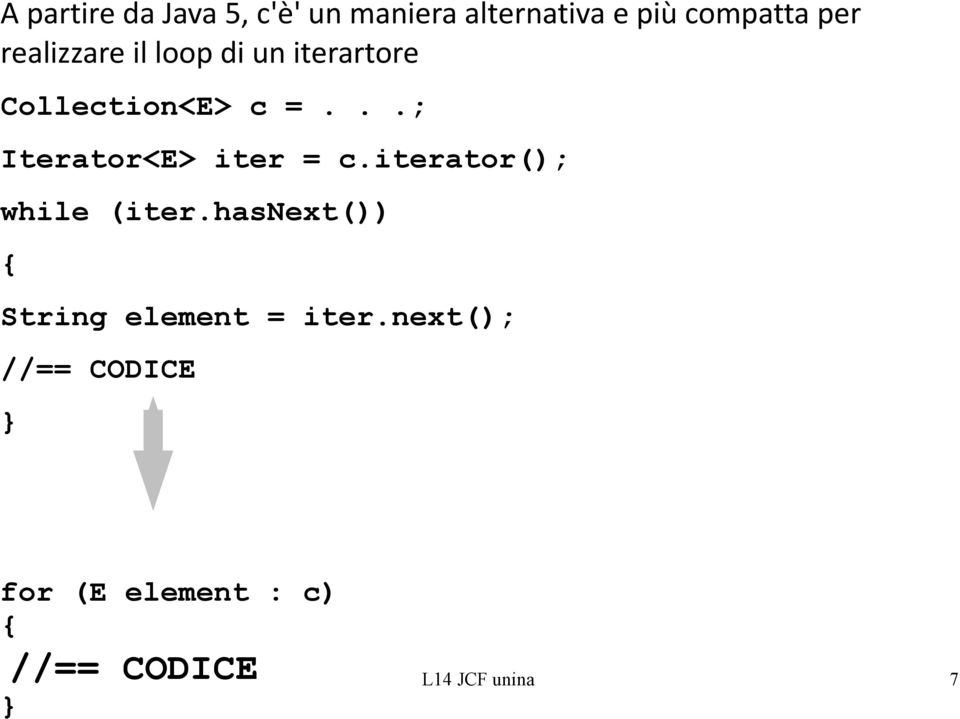 ..; Iterator<E> iter = c.iterator(); while (iter.