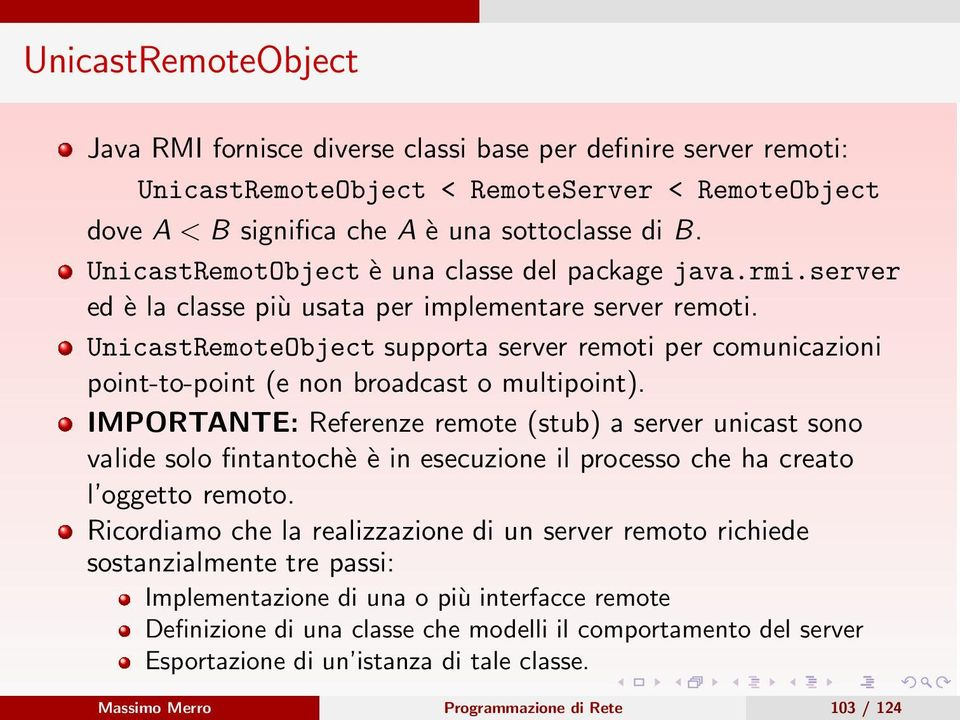 UnicastRemoteObject supporta server remoti per comunicazioni point-to-point (e non broadcast o multipoint).