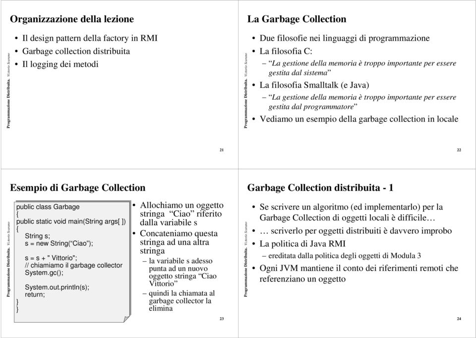 programmatore Vediamo un esempio della garbage collection in locale 21 22 Esempio di Garbage Collection Garbage Collection distribuita - 1 public class Garbage { public static void main(string args[