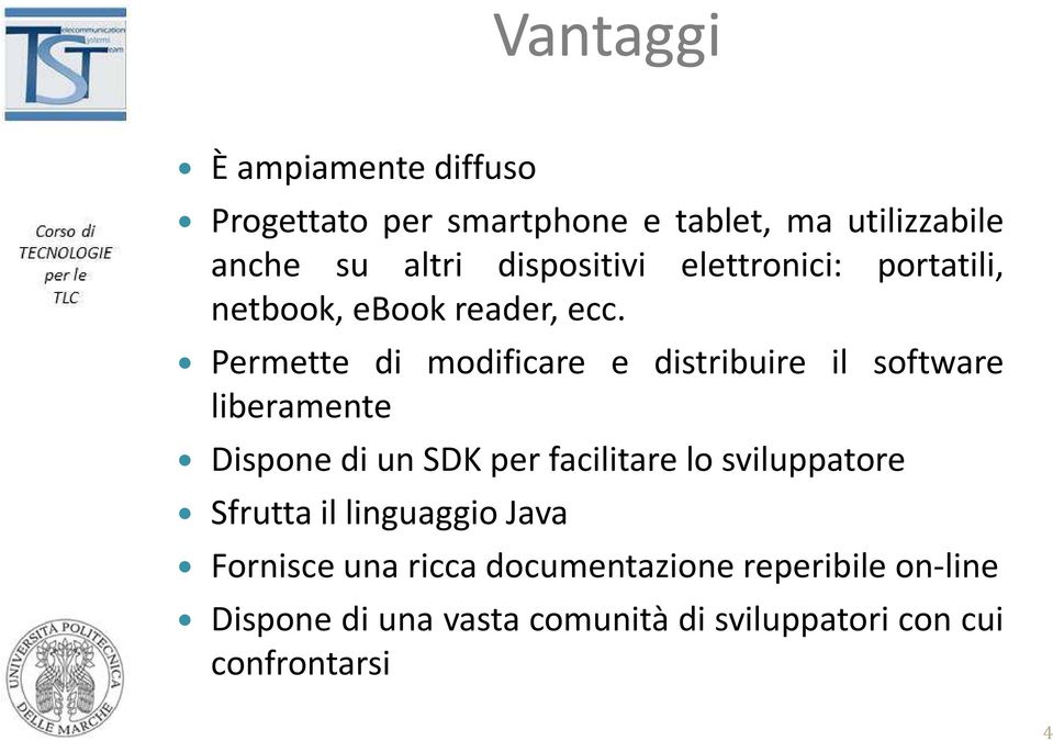 Permette di modificare e distribuire il software liberamente Dispone di un SDK per facilitare lo
