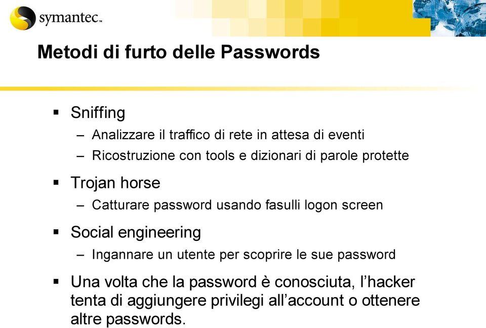 fasulli logon screen Social engineering Ingannare un utente per scoprire le sue password Una volta