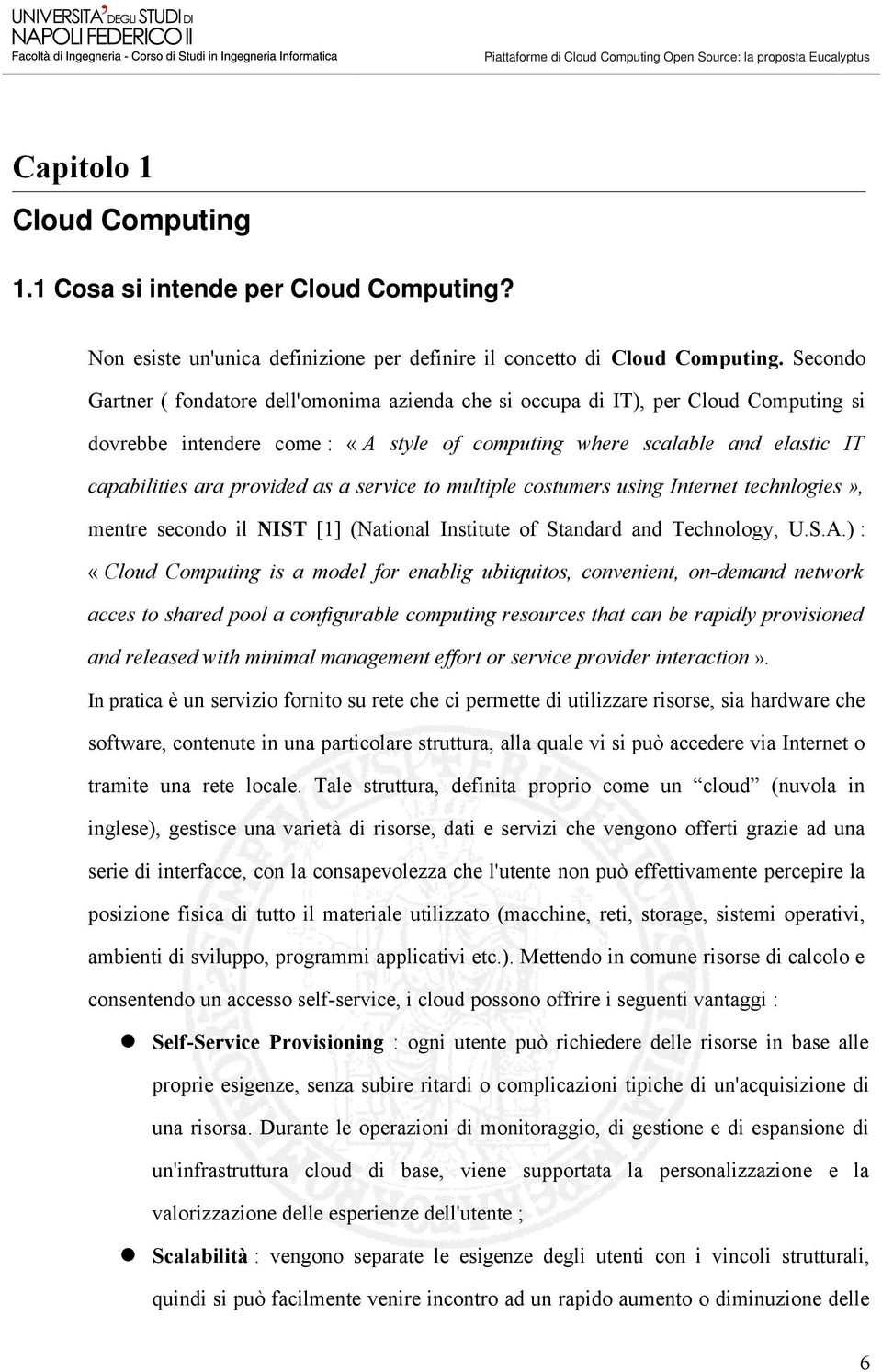 as a service to multiple costumers using Internet technlogies», mentre secondo il NIST [1] (National Institute of Standard and Technology, U.S.A.