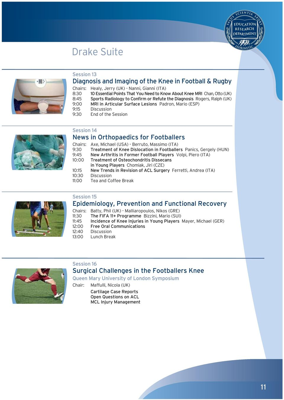 Orthopaedics for Footballers Chairs: Axe, Michael (USA) - Berruto, Massimo (ITA) 9:30 Treatment of Knee Dislocation in Footballers Panics, Gergely (HUN) 9:45 New Arthritis in Former Football Players