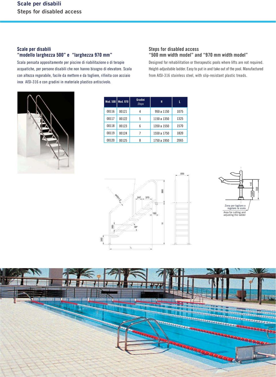 for disabled access mm width model and 970 mm width model Designed for rehabilitation or therapeutic pools where lifts are not required. Height-adjustable ladder.