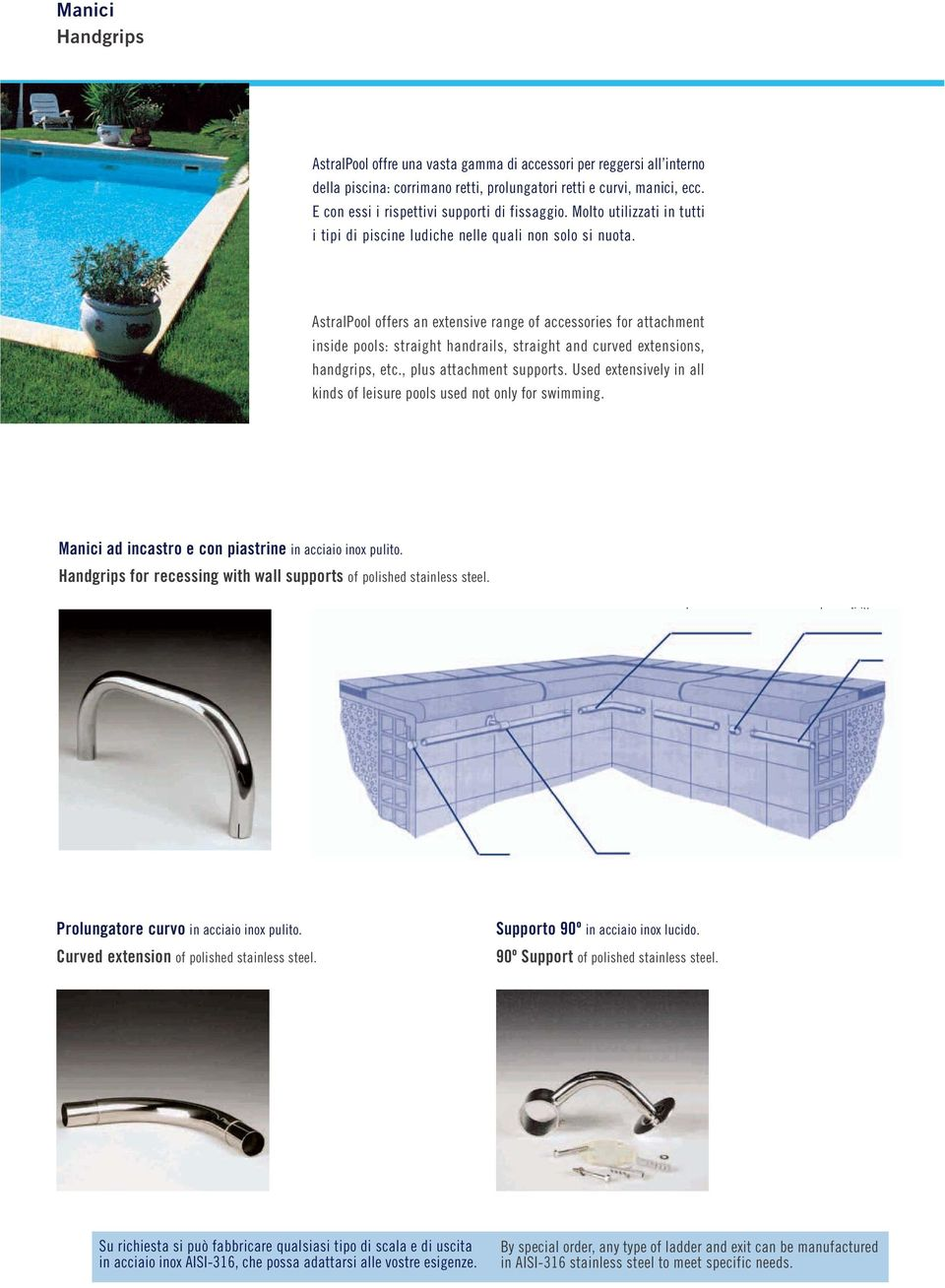 . AstralPool offers an extensive range of accessories for attachment inside pools: straight handrails, straight and curved extensions, handgrips, etc., plus attachment supports.