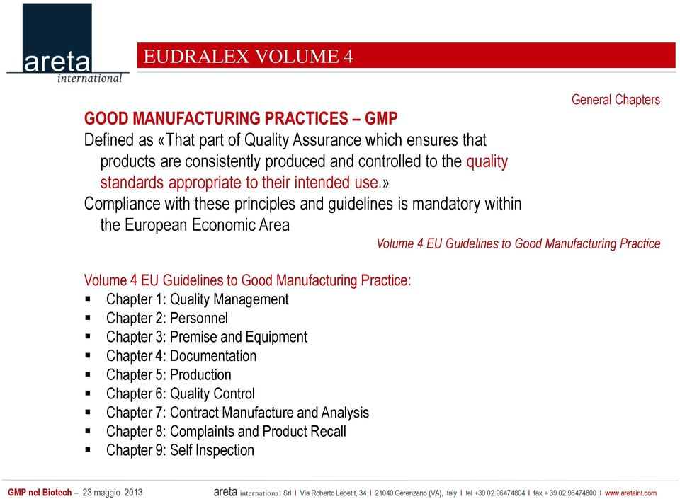 » Compliance with these principles and guidelines is mandatory within the European Economic Area Volume 4 EU Guidelines to Good Manufacturing Practice Volume 4 EU Guidelines to