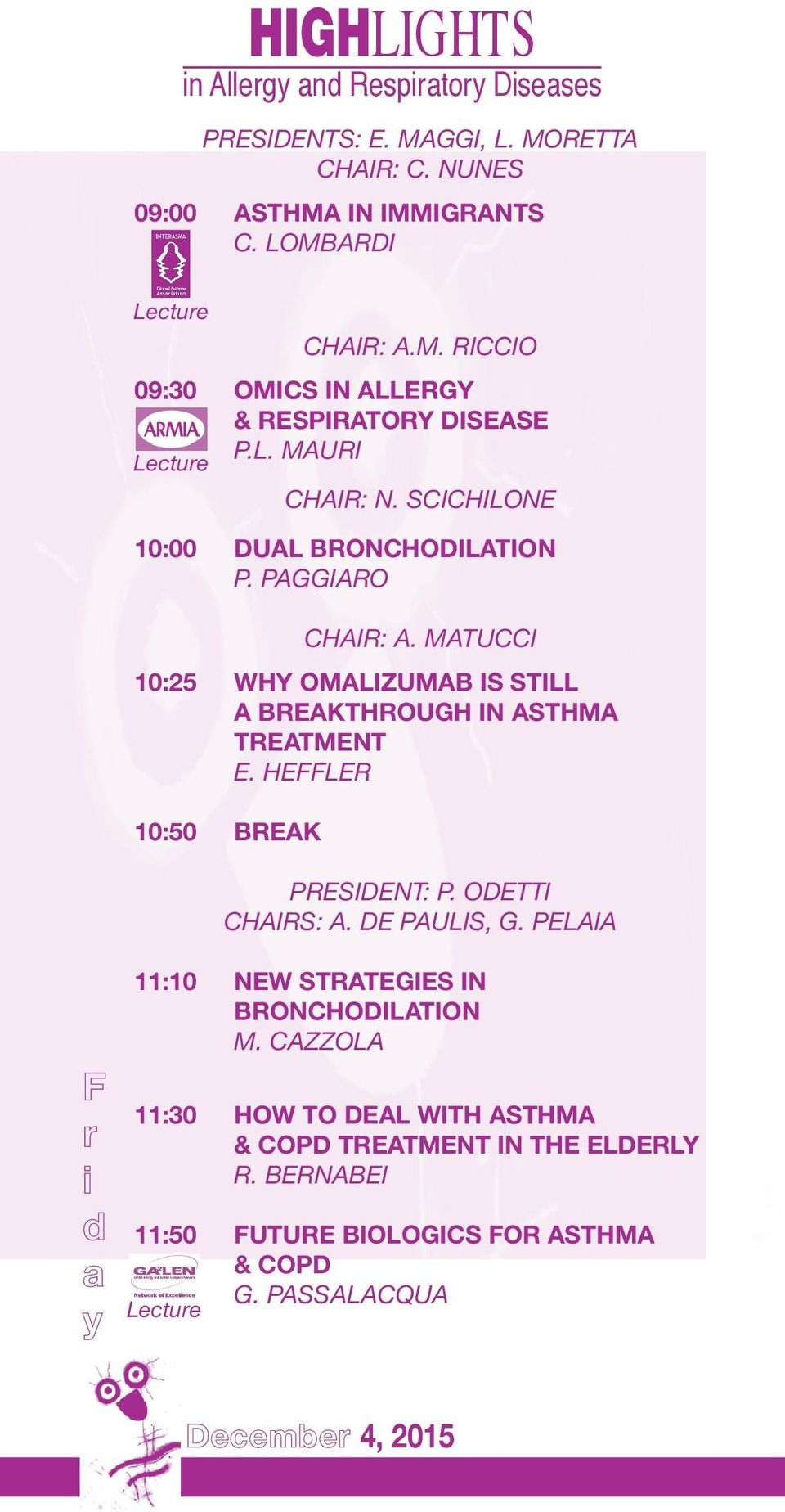 MATUCCI 10:25 WHY OMALIZUMAB IS STILL A BREAKTHROUGH IN ASTHMA TREATMENT E. HEFFLER 10:50 BREAK PRESIDENT: P. ODETTI CHAIRS: A. DE PAULIS, G.