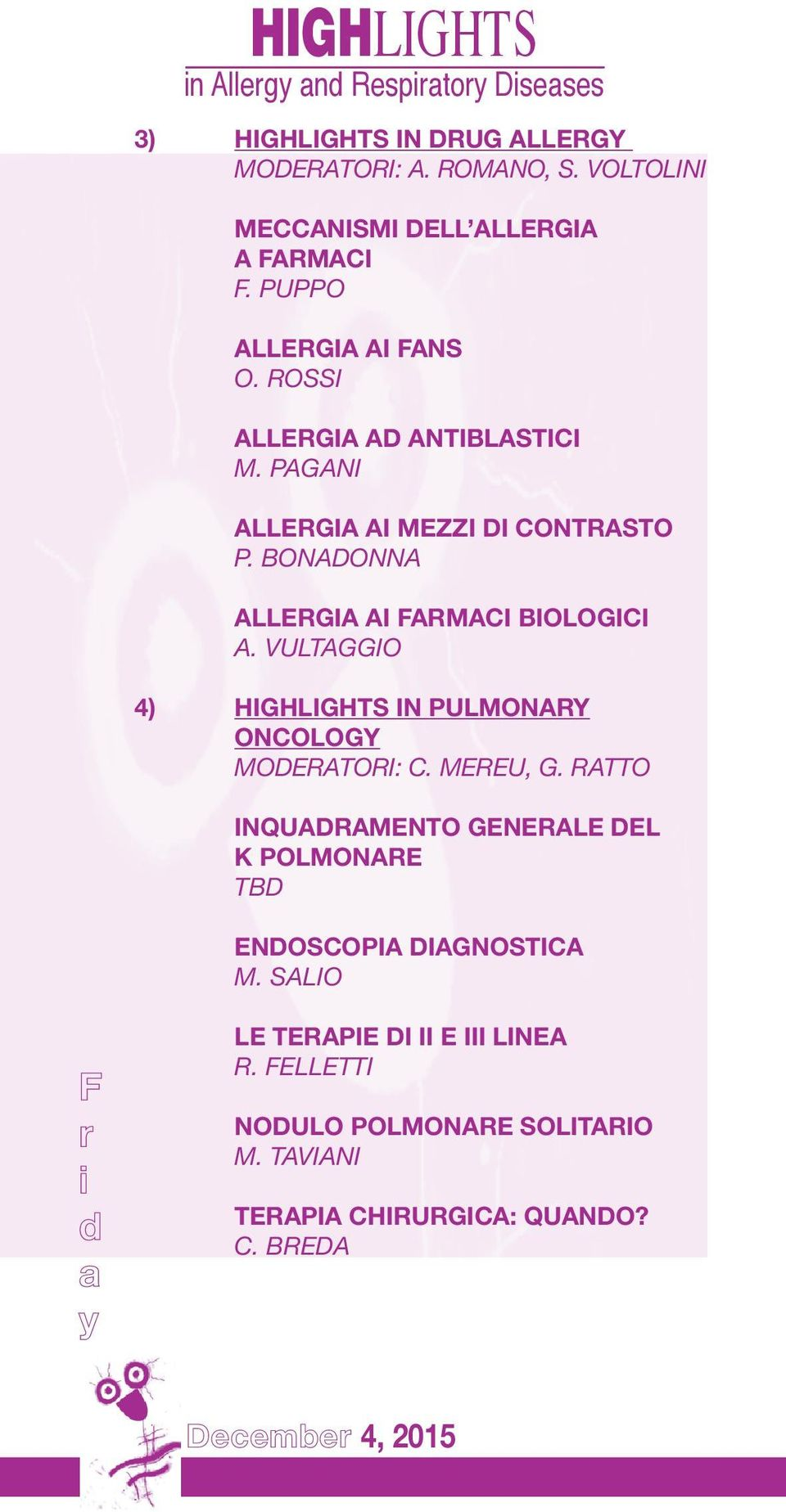 BONADONNA ALLERGIA AI FARMACI BIOLOGICI A. VULTAGGIO 4) HIGHLIGHTS IN PULMONARY ONCOLOGY MODERATORI: C. MEREU, G.