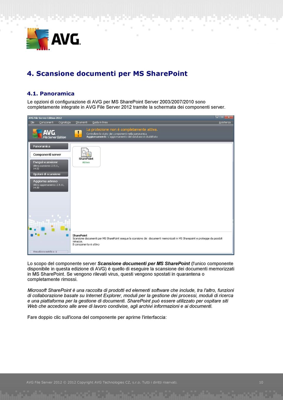 Lo scopo del componente server Scansione documenti per MS SharePoint (l'unico componente disponibile in questa edizione di AVG) è quello di eseguire la scansione dei documenti memorizzati in MS