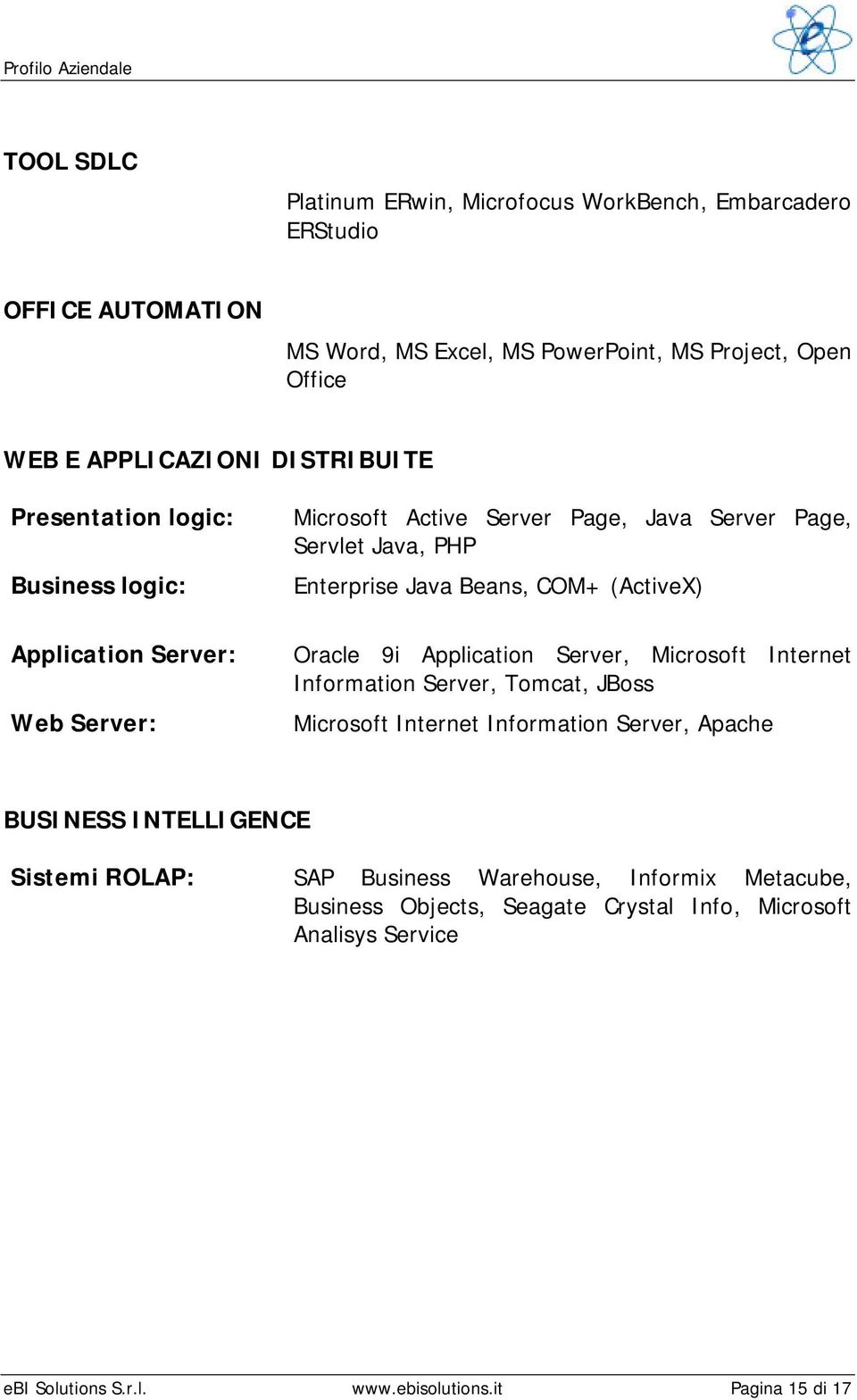 Server: Web Server: Oracle 9i Application Server, Microsoft Internet Information Server, Tomcat, JBoss Microsoft Internet Information Server, Apache BUSINESS