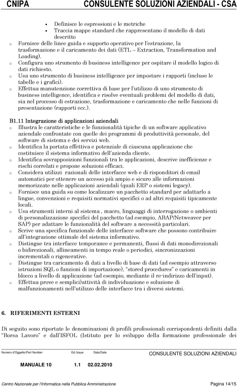 Usa un strument di business intelligence per impstare i rapprti (incluse le tabelle e i grafici).