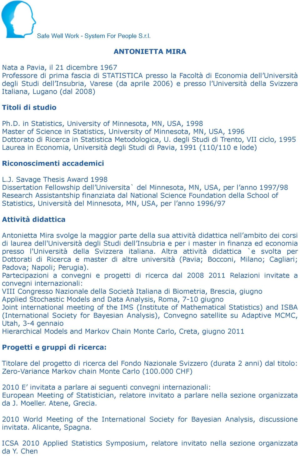 in Statistics, University of Minnesota, MN, USA, 1998 Master of Science in Statistics, University of Minnesota, MN, USA, 1996 Dottorato di Ricerca in Statistica Metodologica, U.
