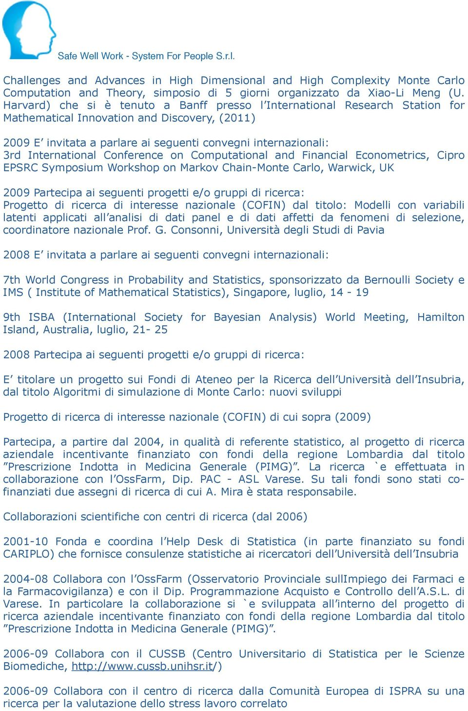 International Conference on Computational and Financial Econometrics, Cipro EPSRC Symposium Workshop on Markov Chain-Monte Carlo, Warwick, UK 2009 Partecipa ai seguenti progetti e/o gruppi di