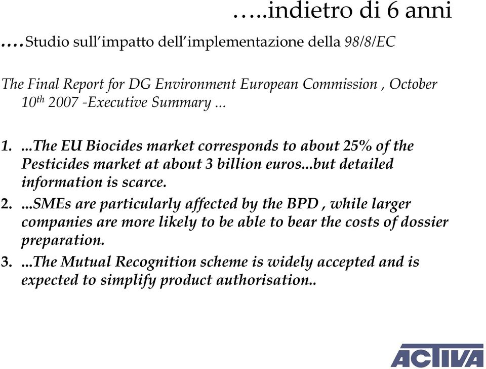 -Executive Summary... 1....The EU Biocides market corresponds to about 25% of the Pesticides market at about 3 billion euros.