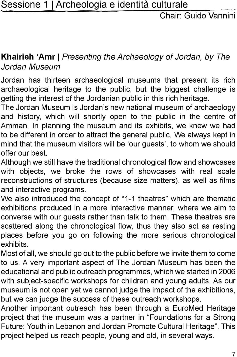 The Jordan Museum is Jordan s new national museum of archaeology and history, which will shortly open to the public in the centre of Amman.