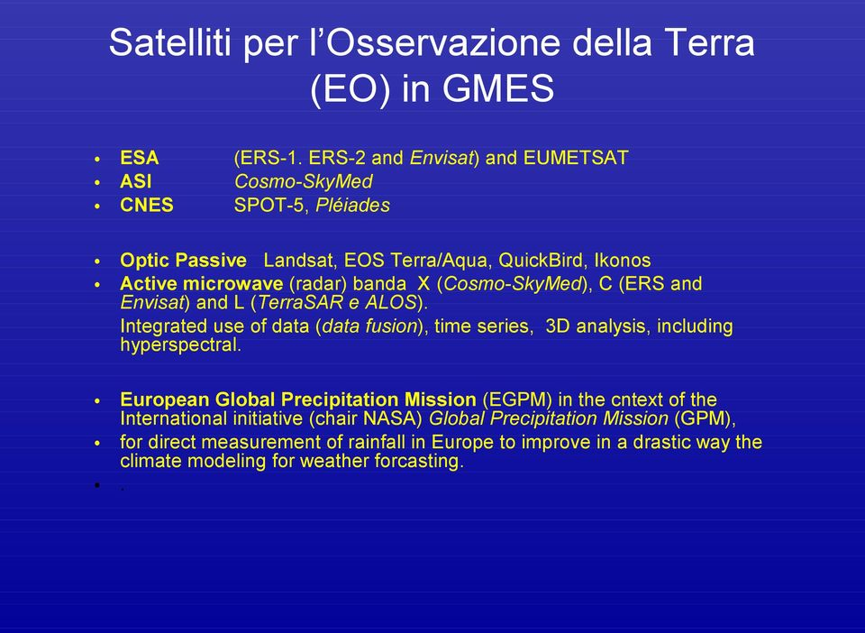 European Global Precipitation Mission (EGPM) in the cntext of the International initiative (chair NASA) Global Precipitation Mission (GPM), for direct