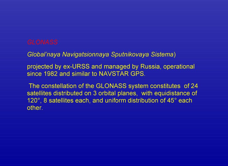 The constellation of the GLONASS system constitutes of 24 satellites distributed on 3