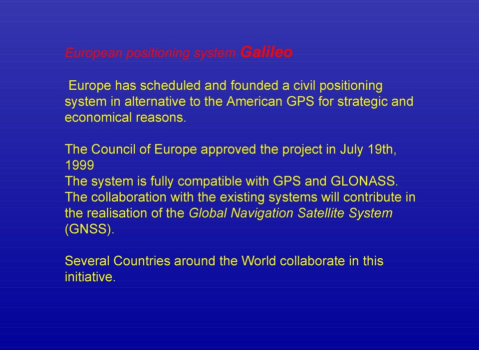 The Council of Europe approved the project in July 19th, 1999 The system is fully compatible with GPS and GLONASS.