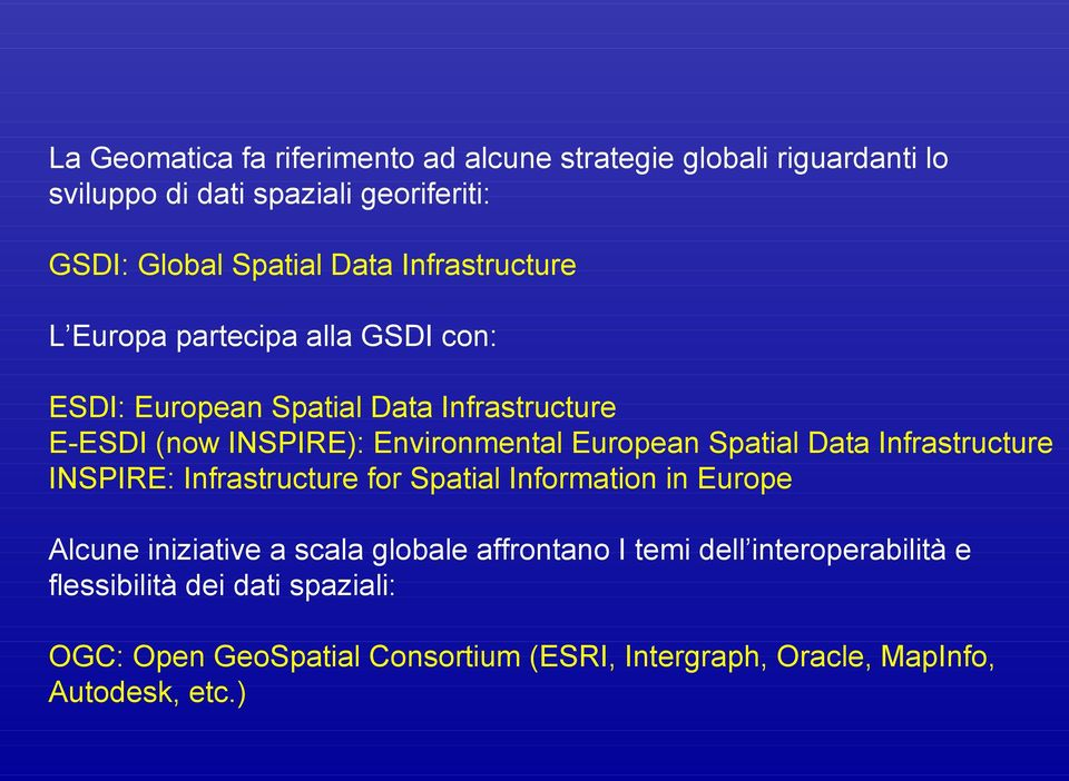 Spatial Data Infrastructure INSPIRE: Infrastructure for Spatial Information in Europe Alcune iniziative a scala globale affrontano I temi