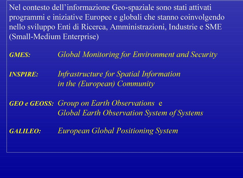 Monitoring for Environment and Security INSPIRE: Infrastructure for Spatial Information in the (European) Community GEO