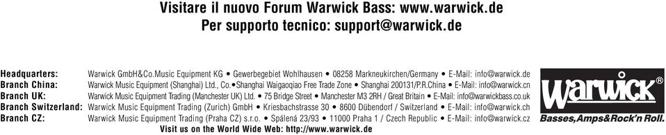 Shanghai Waigaoqiao Free Trade Zone Shanghai 200131/P.R.China E-Mail: info@warwick.cn Branch UK: Warwick Music Equipment Trading (Manchester UK) Ltd.