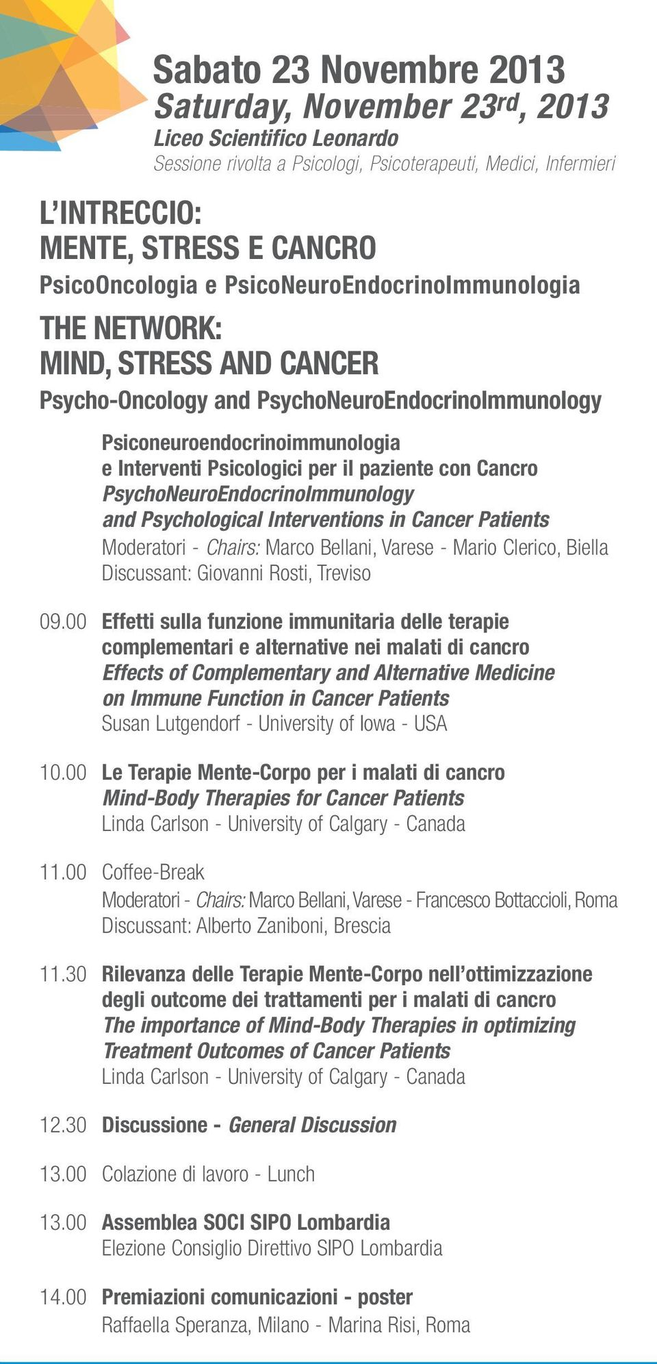 Cancro PsychoNeuroEndocrinoImmunology and Psychological Interventions in Cancer Patients Moderatori - Chairs: Marco Bellani, Varese - Mario Clerico, Biella Discussant: Giovanni Rosti, Treviso 09.