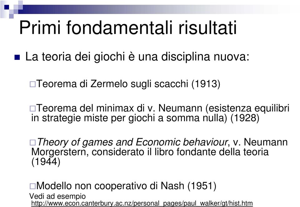 Neumann (esistenza equilibri in strategie miste per giochi a somma nulla) (1928) Theory of games and Economic