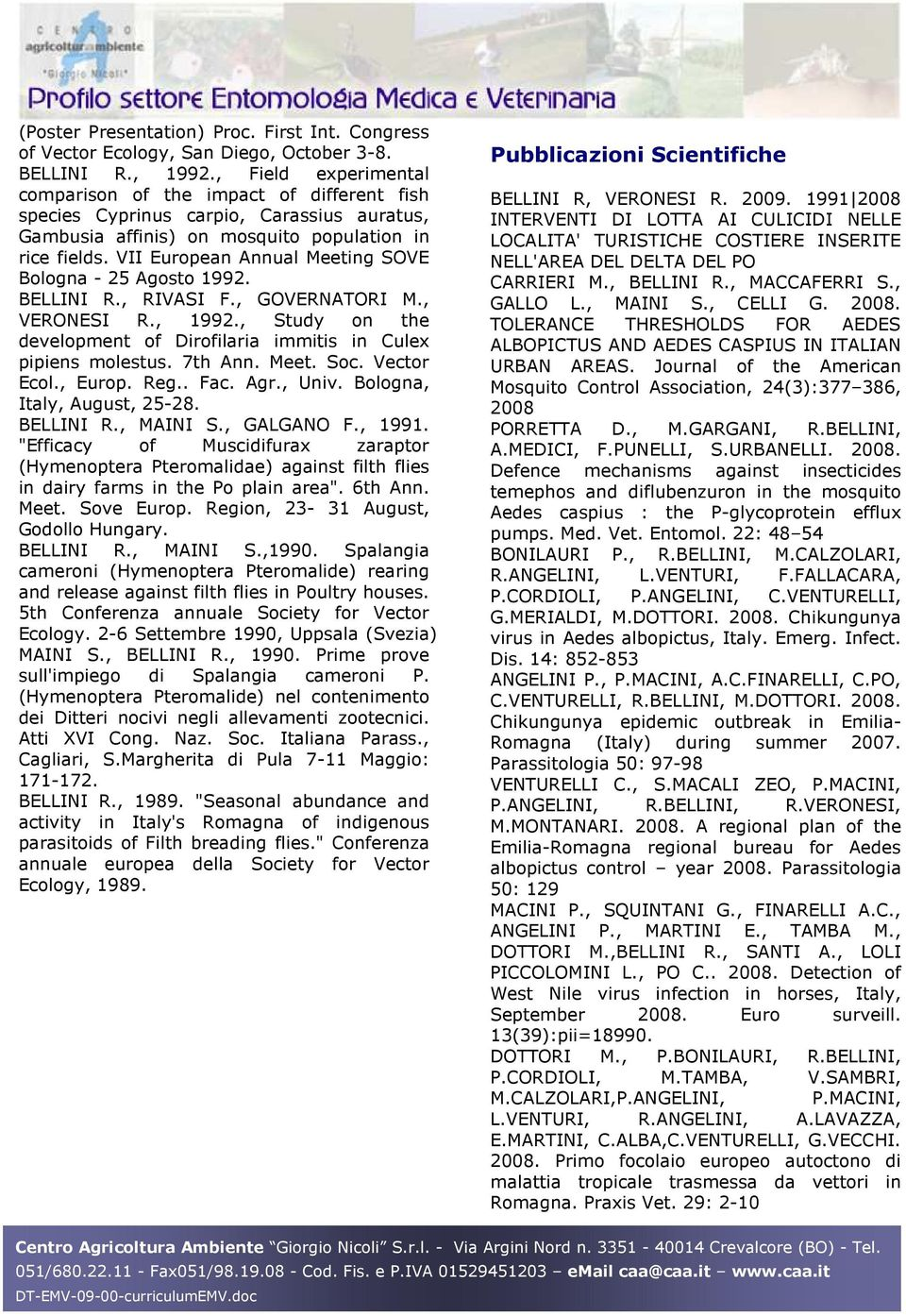 VII European Annual Meeting SOVE Bologna - 25 Agosto 1992. BELLINI R., RIVASI F., GOVERNATORI M., VERONESI R., 1992., Study on the development of Dirofilaria immitis in Culex pipiens molestus.