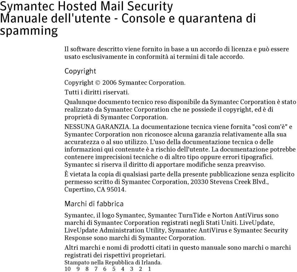 Qualunque documento tecnico reso disponibile da Symantec Corporation è stato realizzato da Symantec Corporation che ne possiede il copyright, ed è di proprietà di Symantec Corporation.